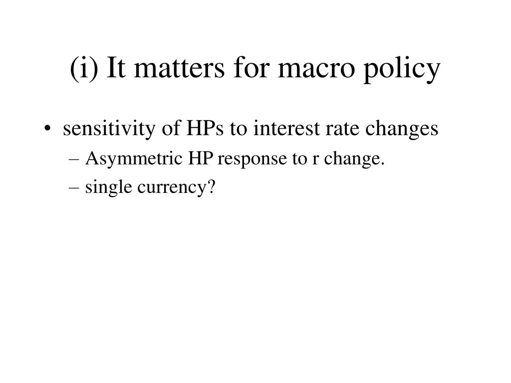 (i) It matters for macro policy
