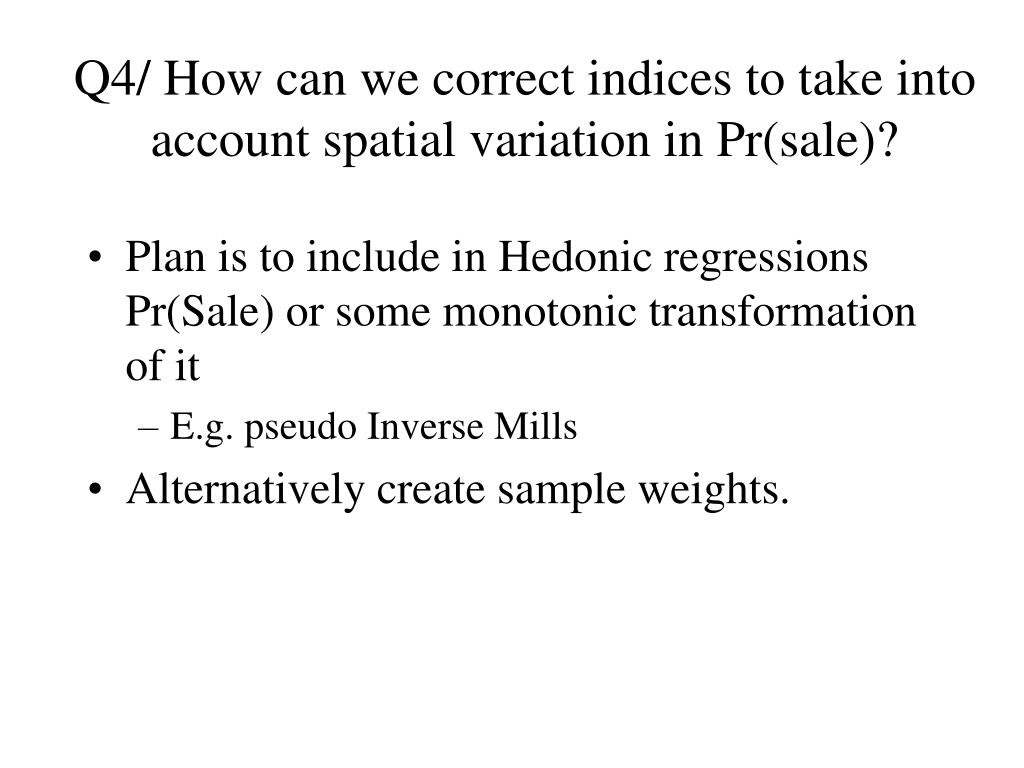 Q4/ How can we correct indices to take into account spatial variation in Pr(sale)?