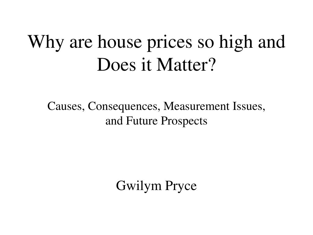 Why are house prices so high and Does it Matter?