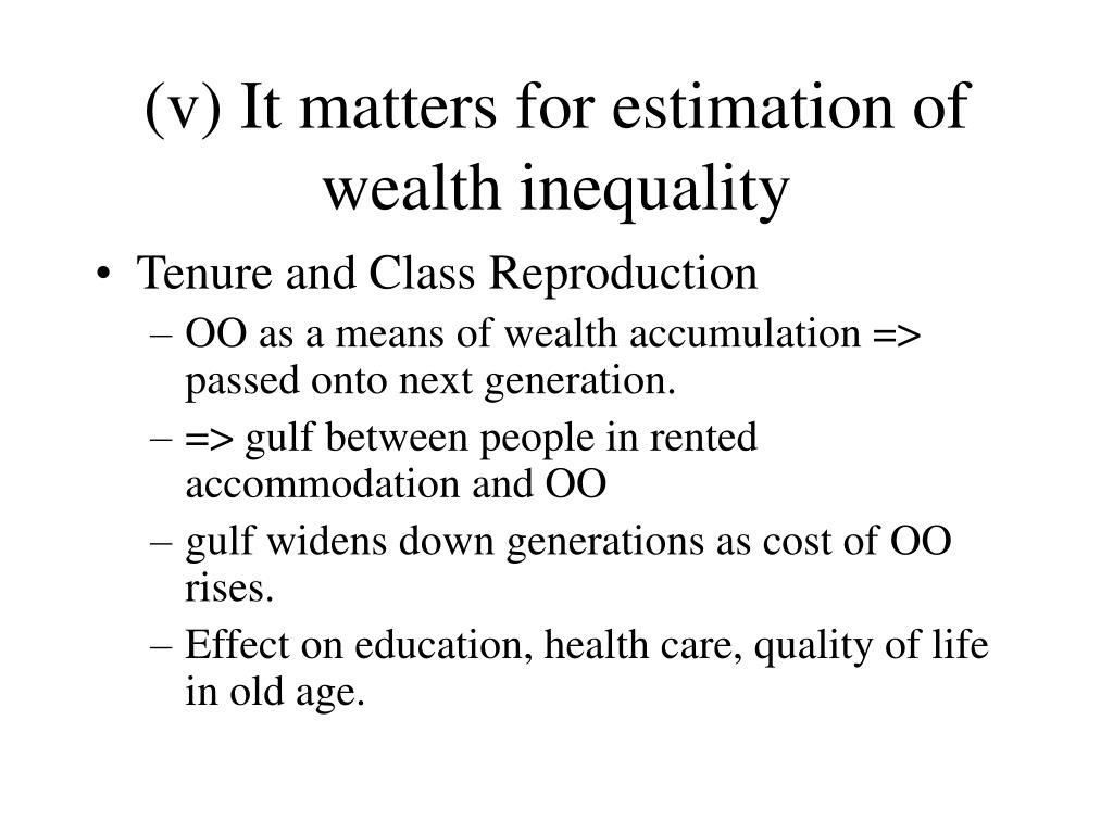 (v) It matters for estimation of wealth inequality