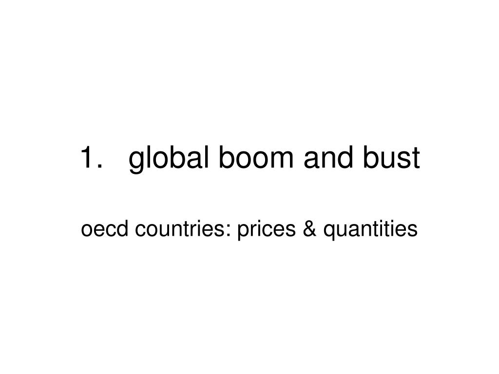1.	global boom and bust