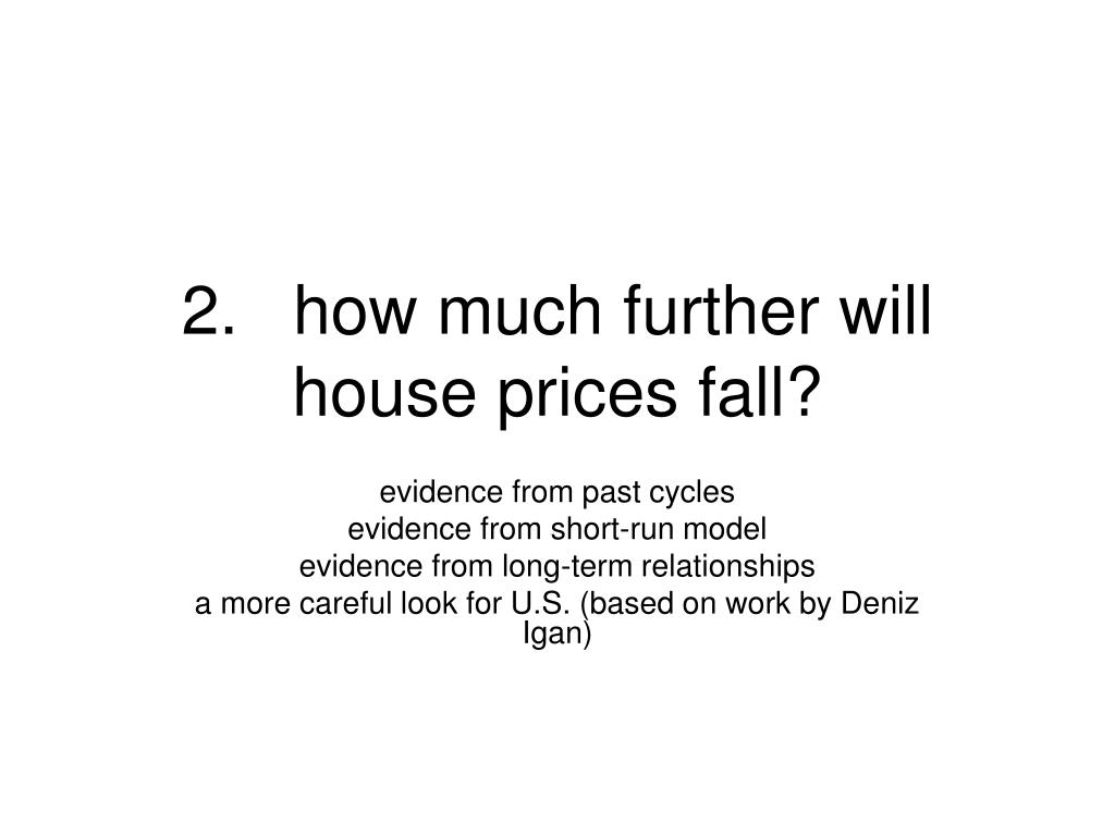 2.	how much further will house prices fall?
