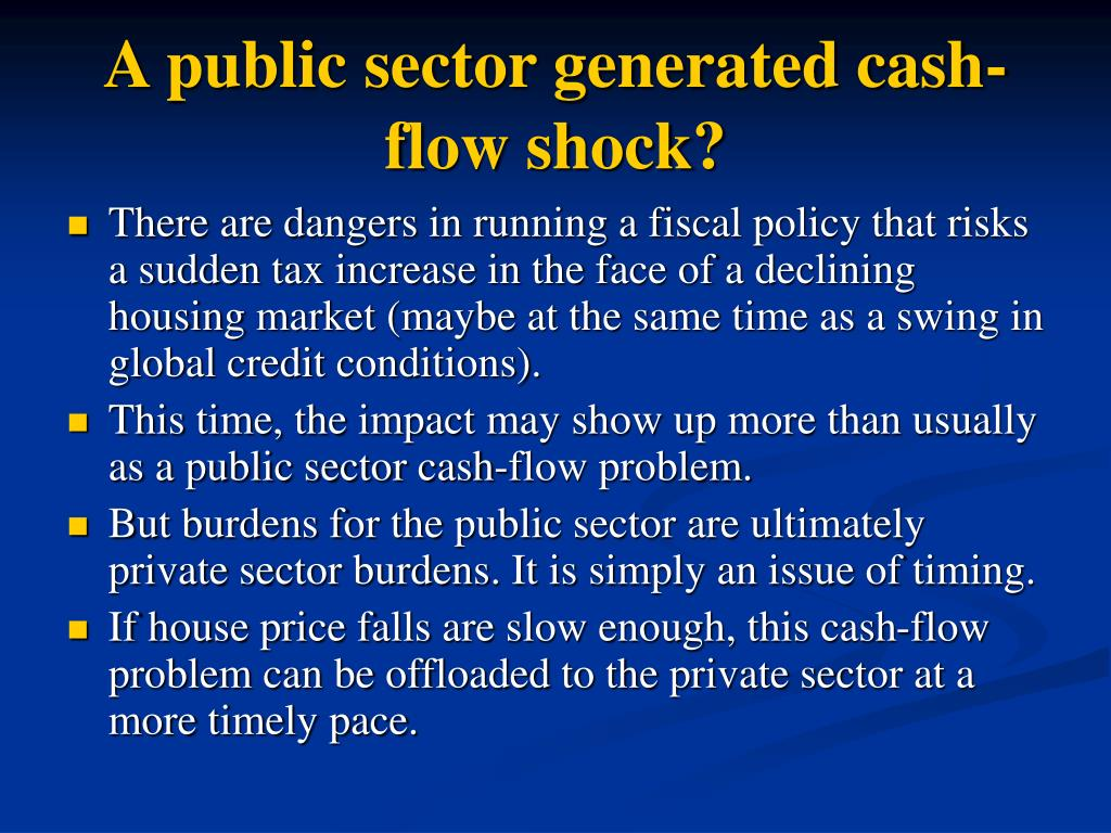 A public sector generated cash-flow shock?