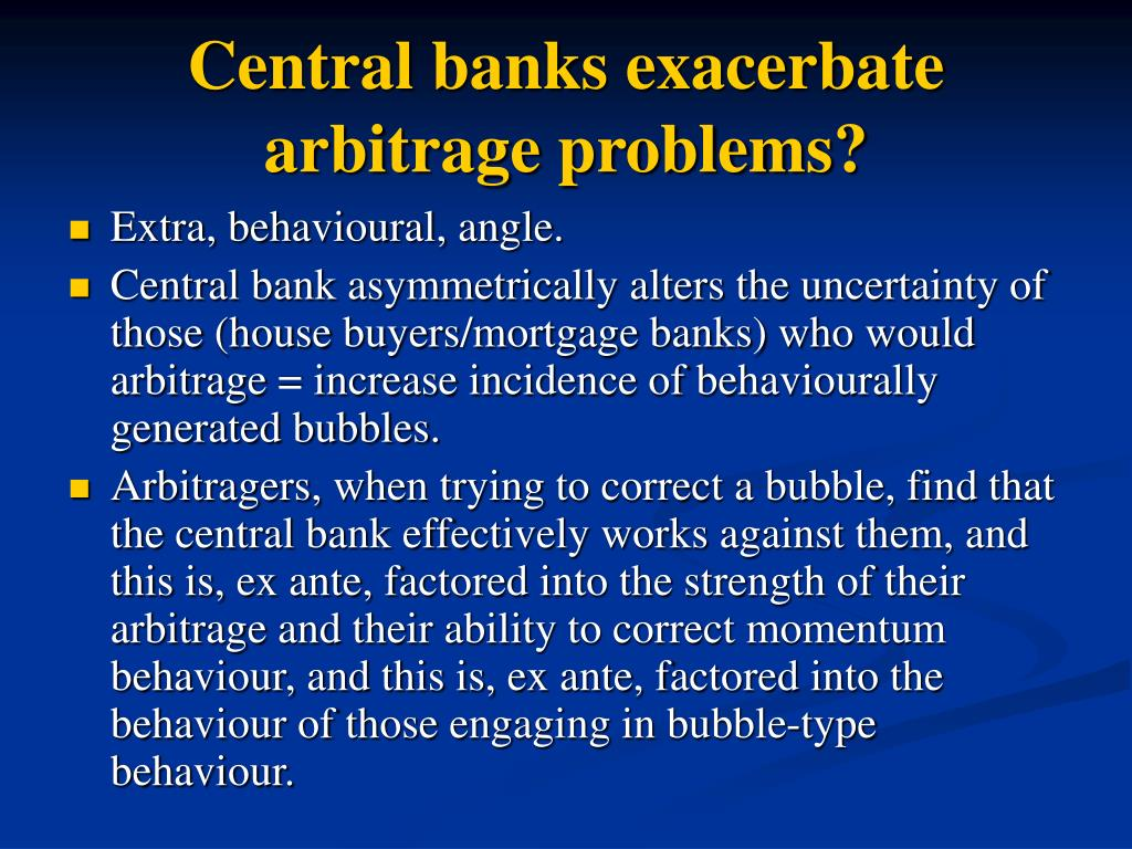 Central banks exacerbate arbitrage problems?