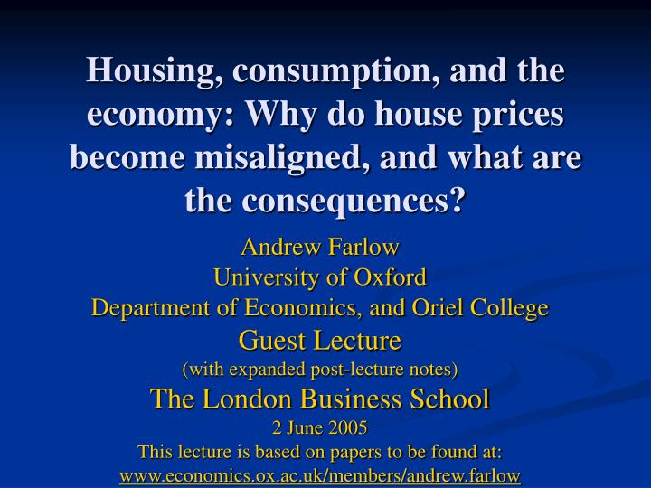 Housing, consumption, and the economy: Why do house prices become misaligned, and what are the conse...