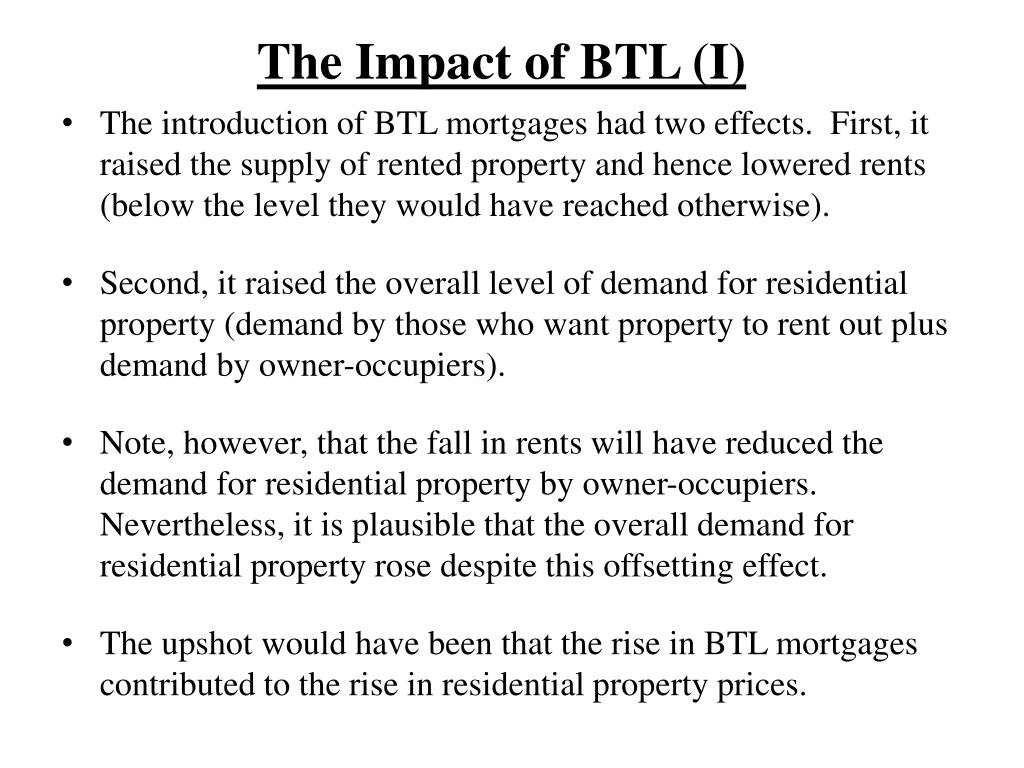 The Impact of BTL (I)