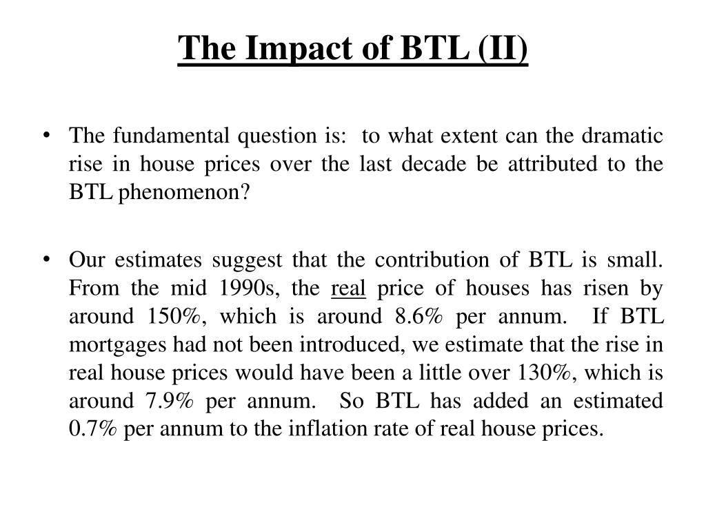 The Impact of BTL (II)