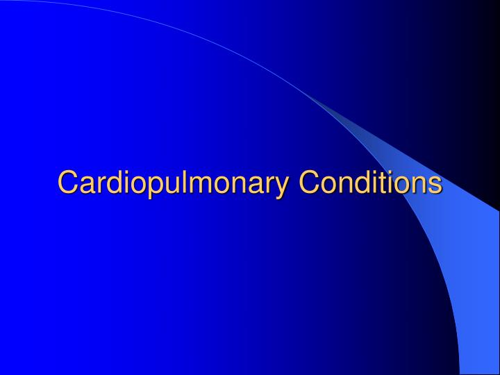 Cardiopulmonary conditions