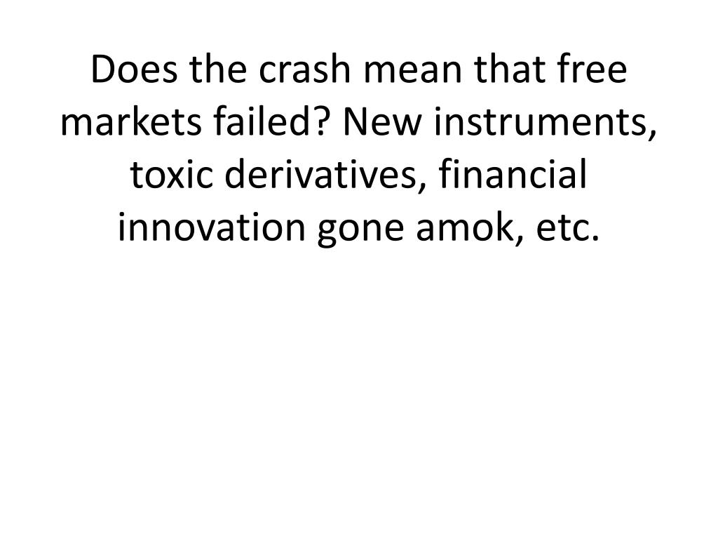 Does the crash mean that free markets failed? New instruments,