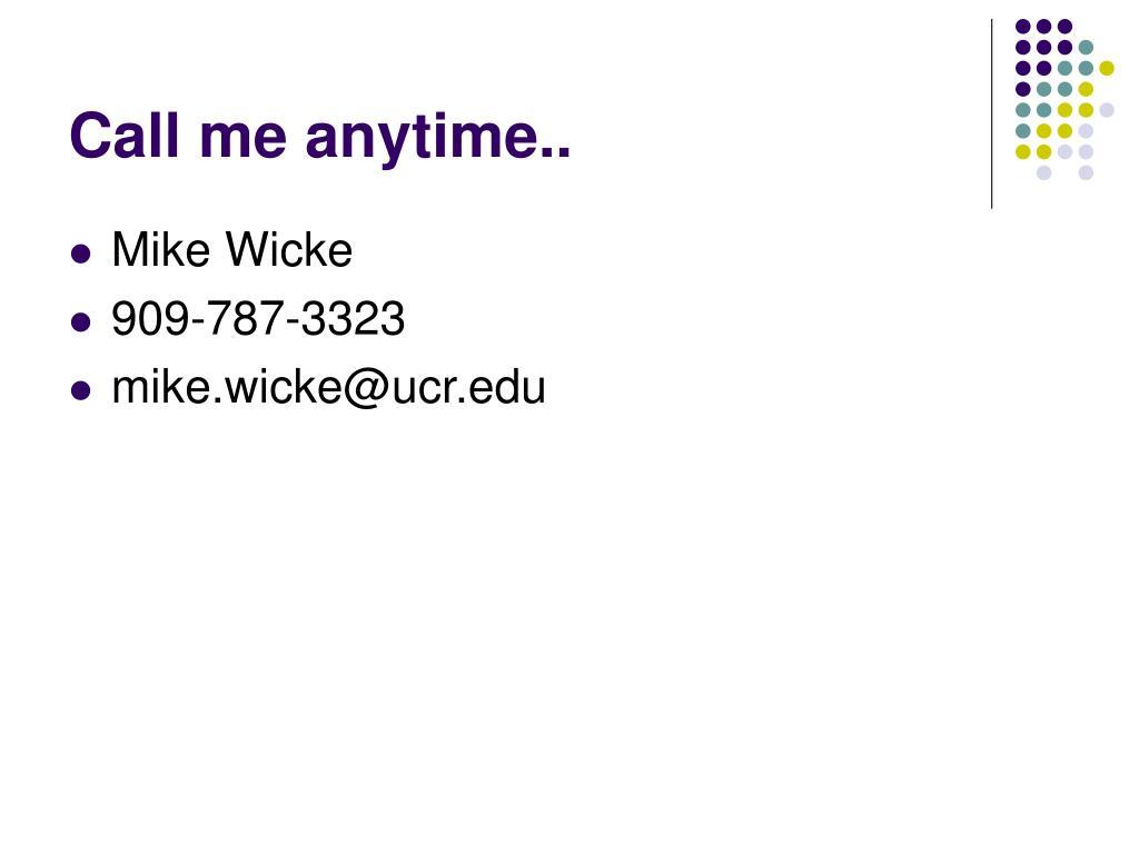 Call me anytime..