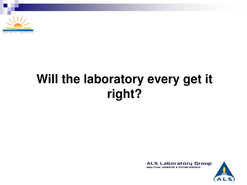 Will the laboratory every get it right?