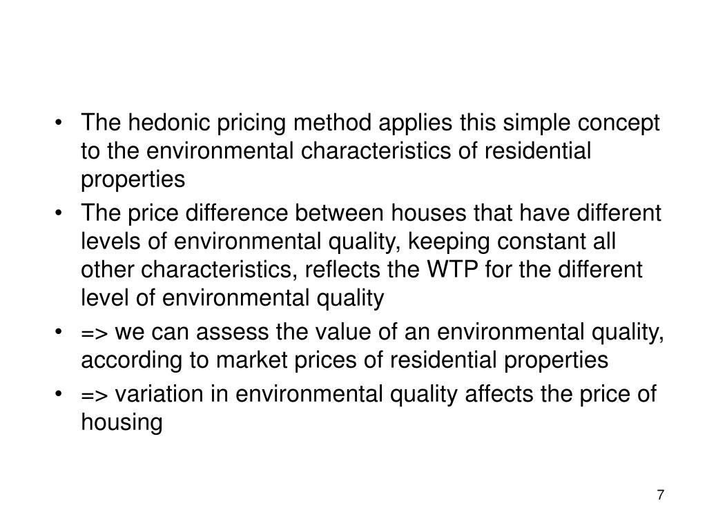 The hedonic pricing method applies this simple concept to the environmental characteristics of residential properties