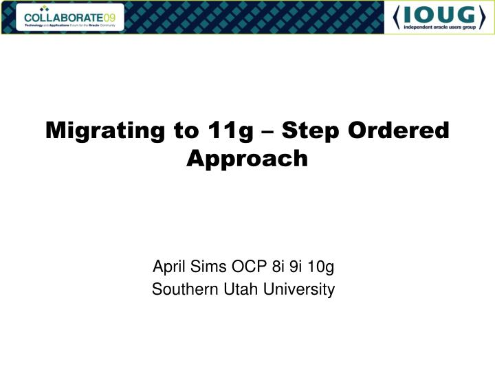 Migrating to 11g step ordered approach