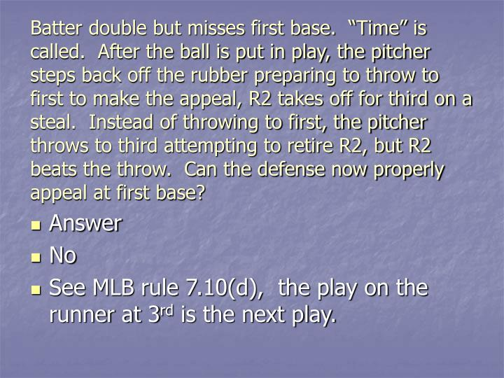 "Batter double but misses first base.  ""Time"" is called.  After the ball is put in play, the pitcher steps back off the rubber preparing to throw to first to make the appeal, R2 takes off for third on a steal.  Instead of throwing to first, the pitcher throws to third attempting to retire R2, but R2 beats the throw.  Can the defense now properly appeal at first base?"