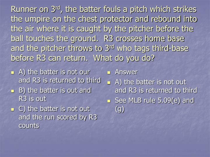 A) the batter is not our and R3 is returned to third