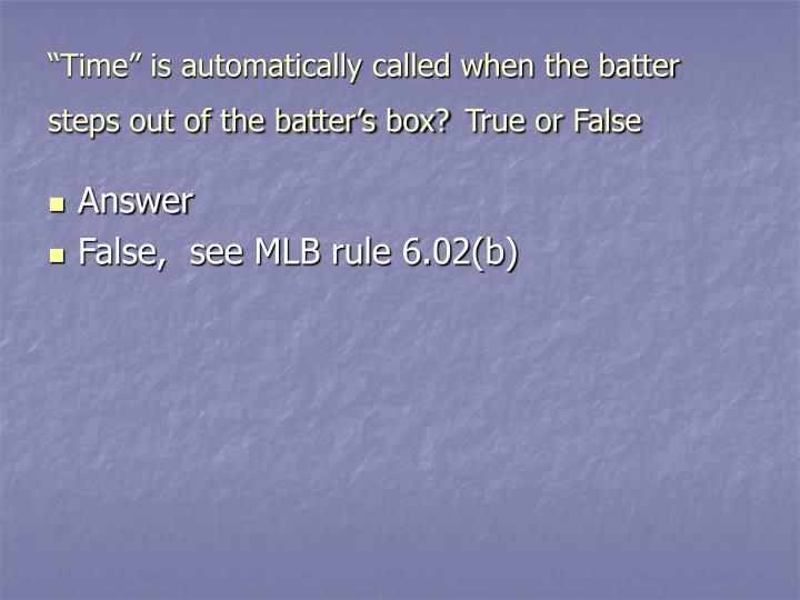 """Time"" is automatically called when the batter steps out of the batter's box?"