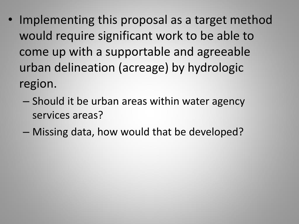 Implementing this proposal as a target method would require significant work to be able to come up with a supportable and agreeable urban delineation (acreage) by hydrologic region.