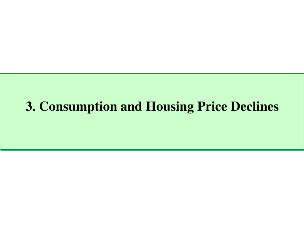 3. Consumption and Housing Price Declines