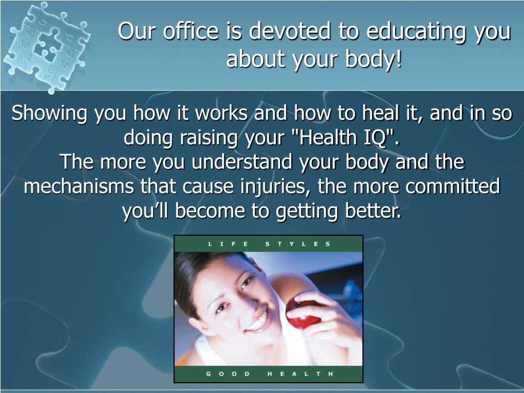Our office is devoted to educating you 		about your body!