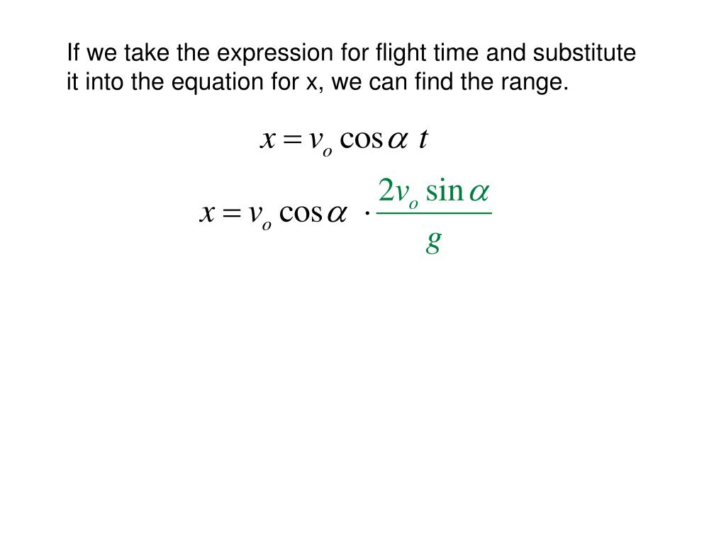 If we take the expression for flight time and substitute it into the equation for x, we can find the range.