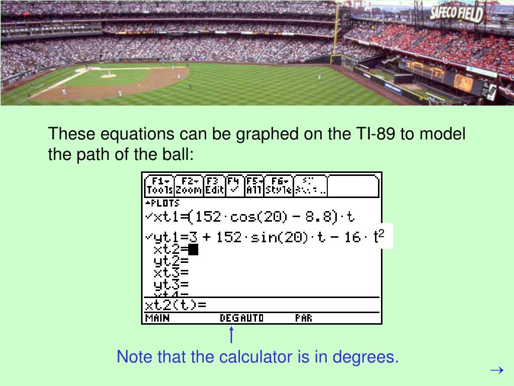 These equations can be graphed on the TI-89 to model the path of the ball: