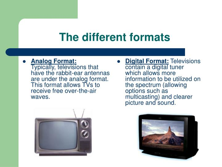 The different formats
