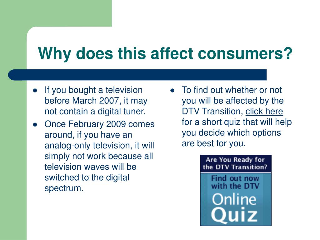 If you bought a television before March 2007, it may not contain a digital tuner.