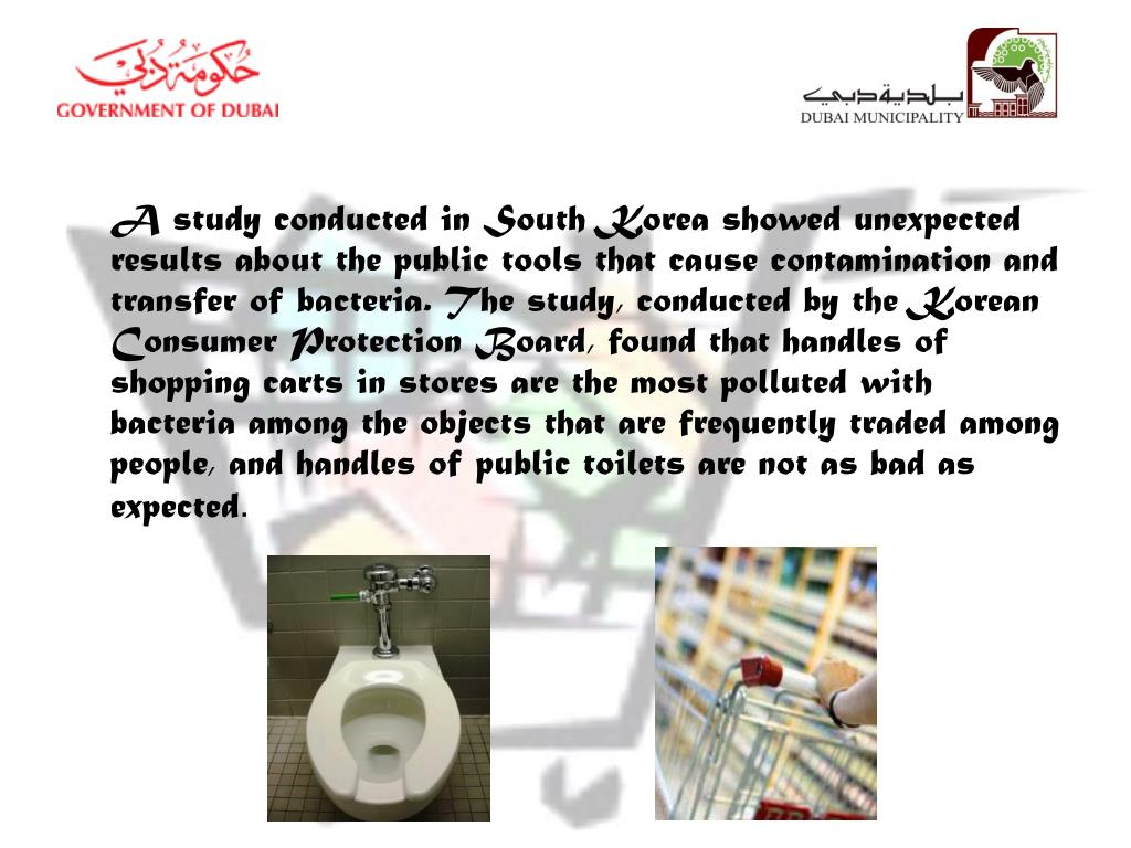 A study conducted in South Korea showed unexpected results about the public tools that cause contamination and transfer of bacteria. The study, conducted by the Korean Consumer Protection Board, found that handles of shopping carts in stores are the most polluted with bacteria among the objects that are frequently traded among people, and handles of public toilets are not as bad as expected