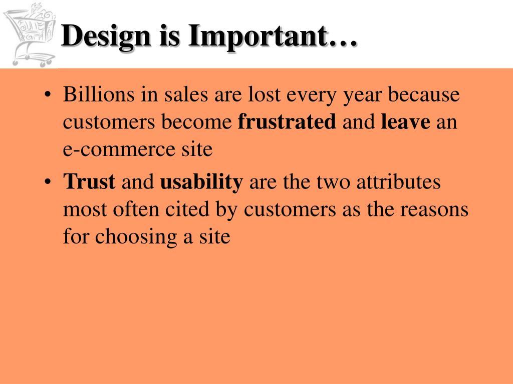 Design is Important…