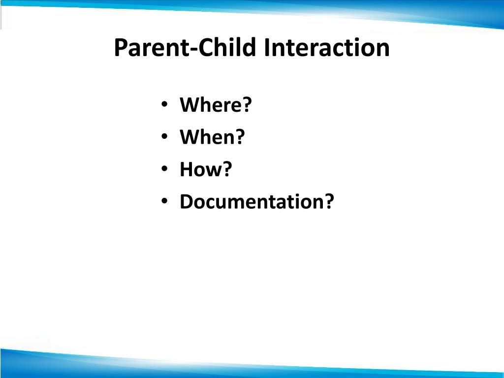 parent child interaction observation Interaction between children and their parents is a classical study object in developmental psychology, pediatrics, and child psychiatry surely the quality of parent-child interaction is one of the major predictors of emotional and social development of children in the first years of life.
