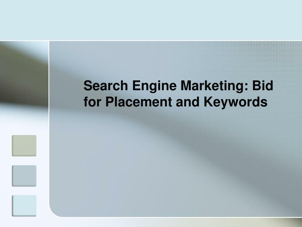 Search Engine Marketing: Bid for Placement and Keywords
