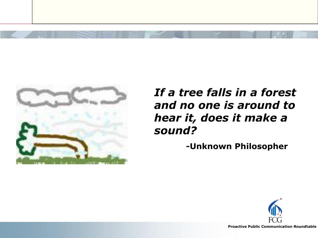 If a tree falls in a forest and no one is around to hear it, does it make a sound?