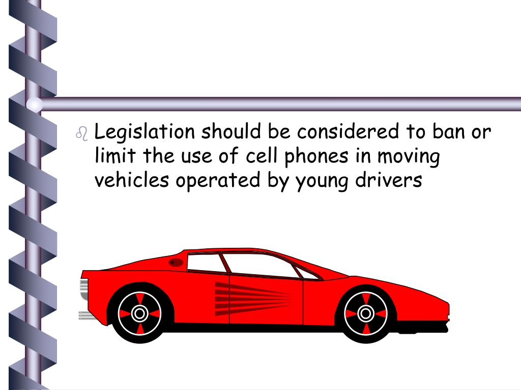 Legislation should be considered to ban or limit the use of cell phones in moving vehicles operated by young drivers
