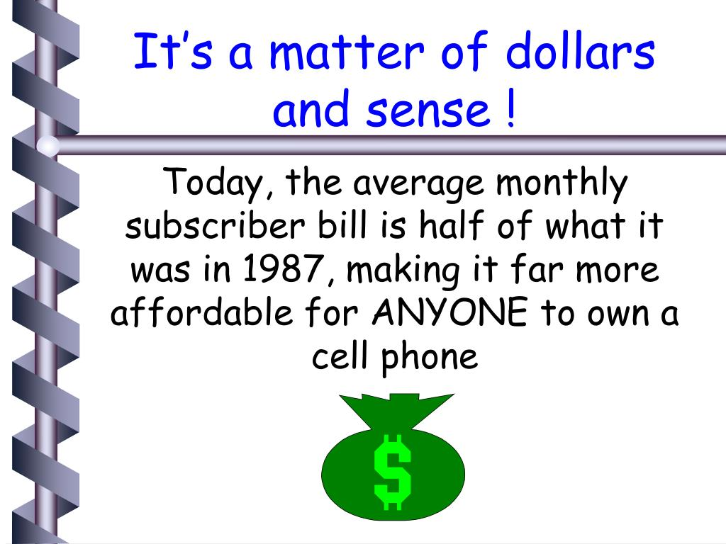 It's a matter of dollars and sense !