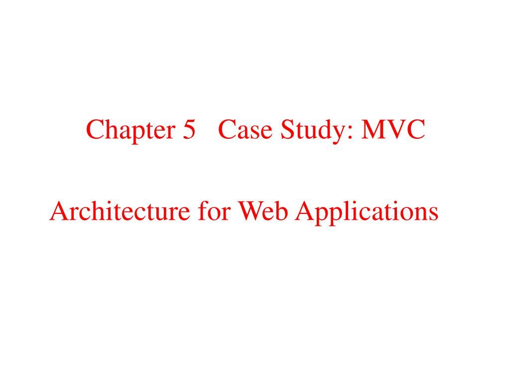 Chapter 5   Case Study: MVC