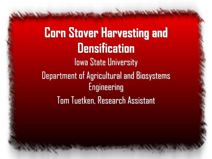 Corn stover harvesting and densification