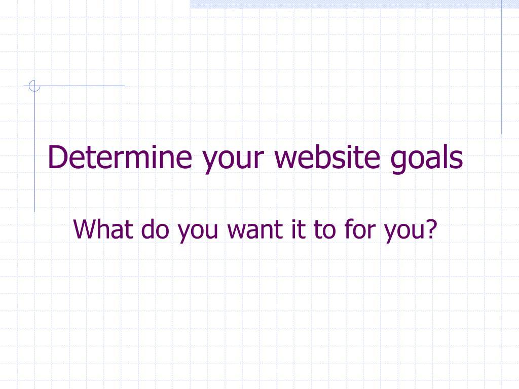 Determine your website goals