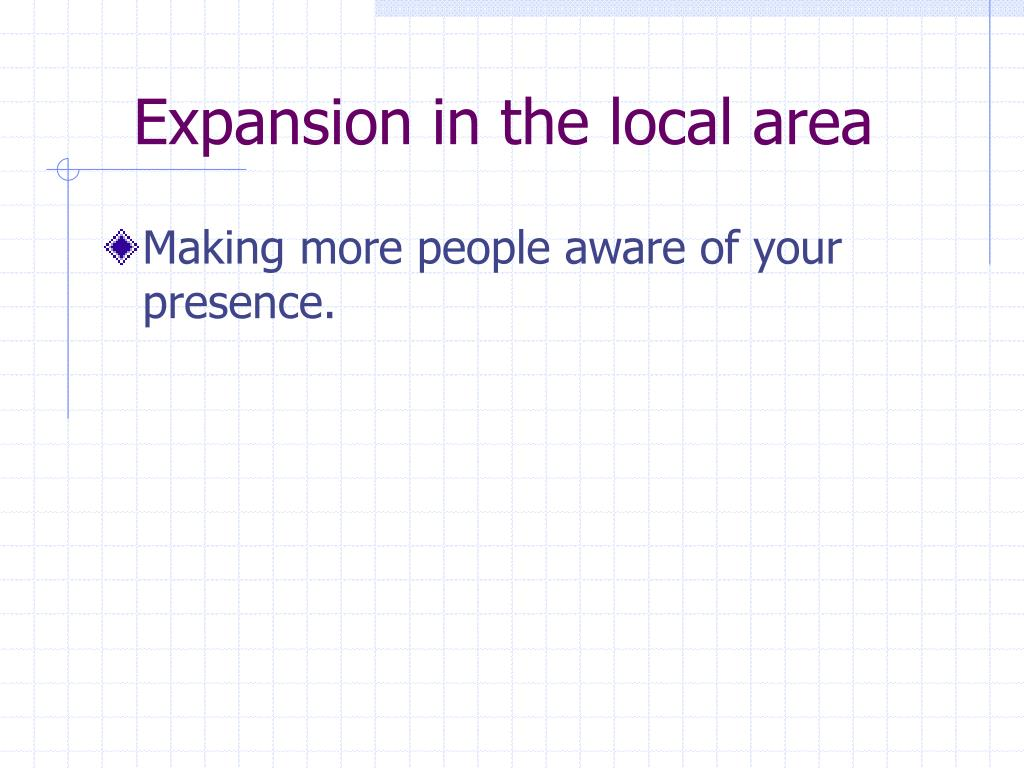 Expansion in the local area