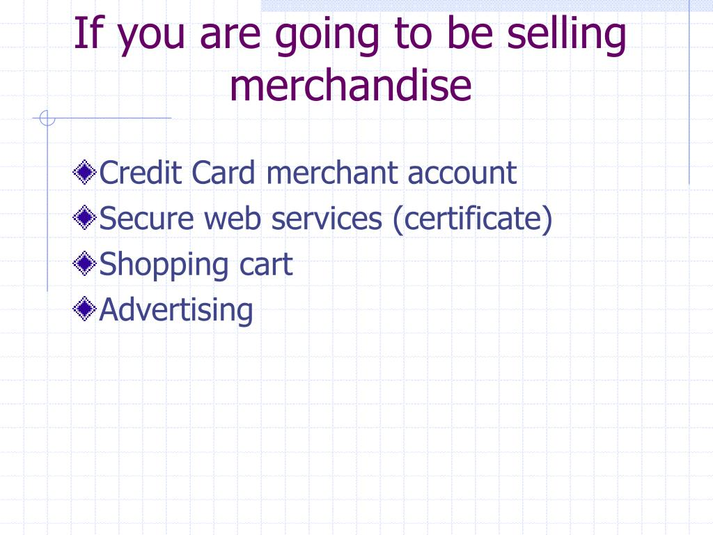 If you are going to be selling merchandise