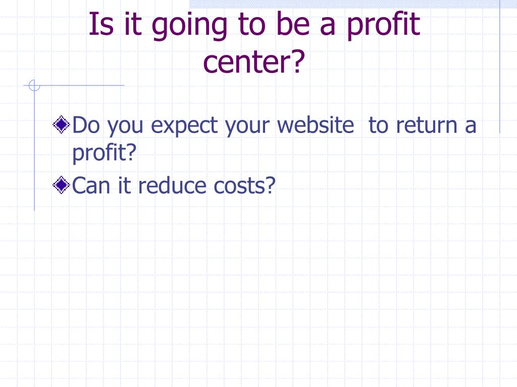 Is it going to be a profit center?