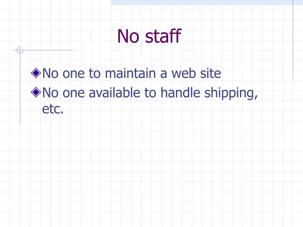 No staff
