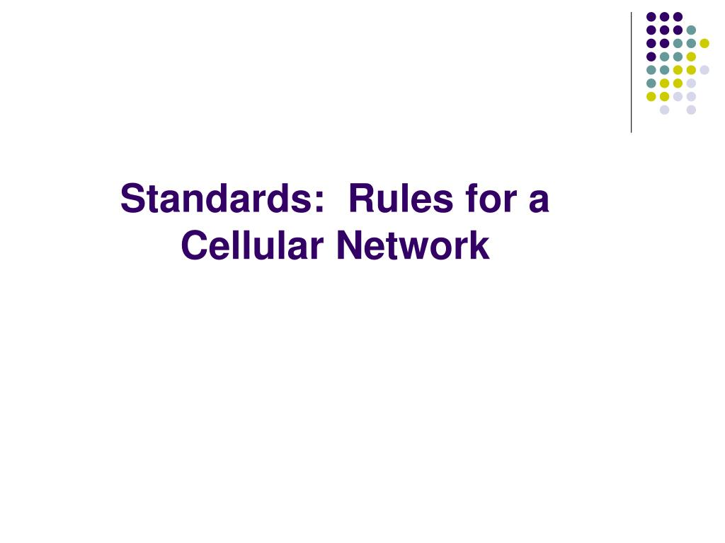 Standards:  Rules for a Cellular Network