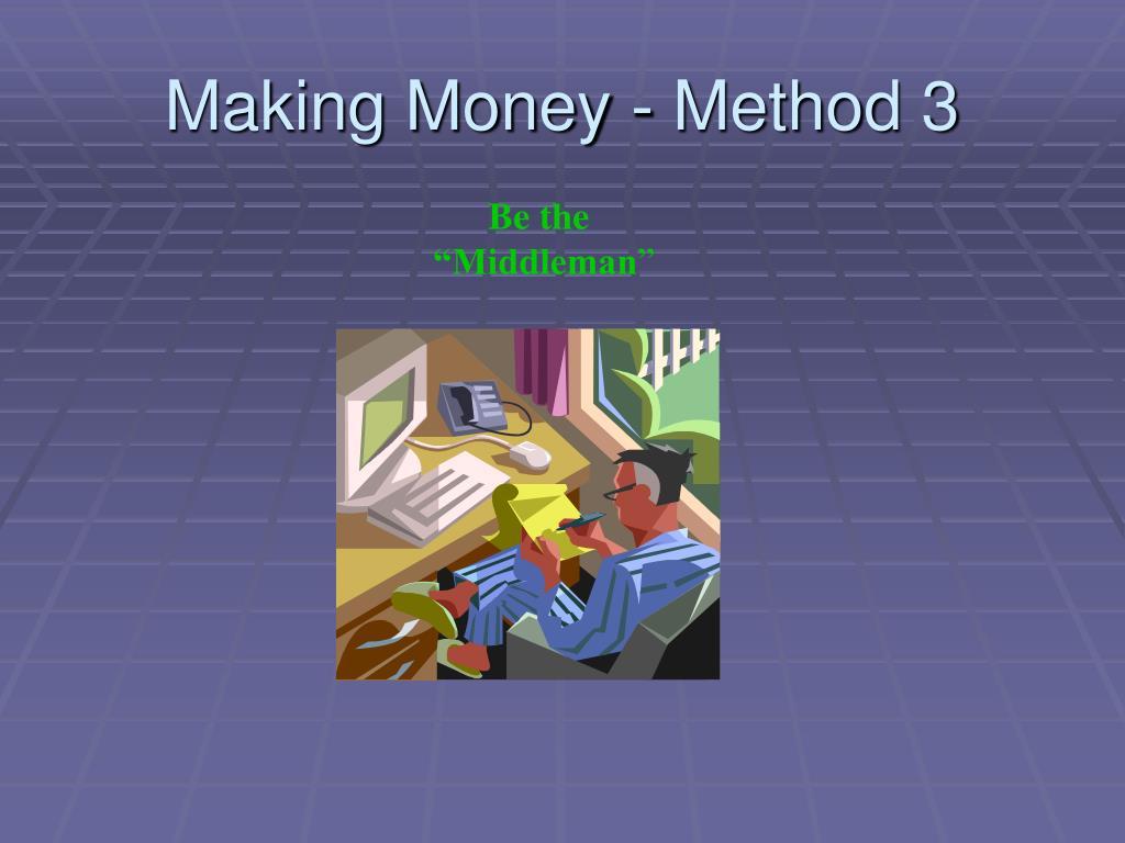 Making Money - Method 3