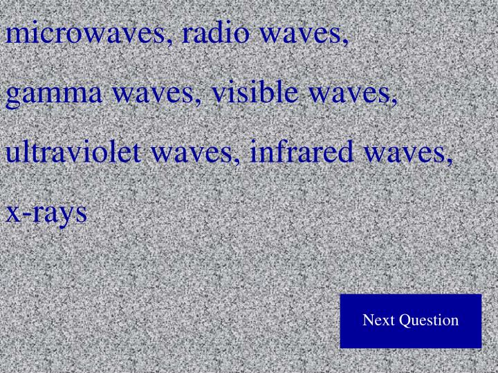microwaves, radio waves,