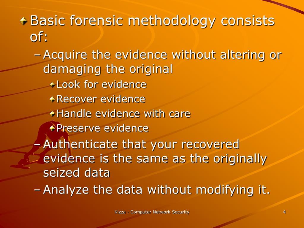 Basic forensic methodology consists of: