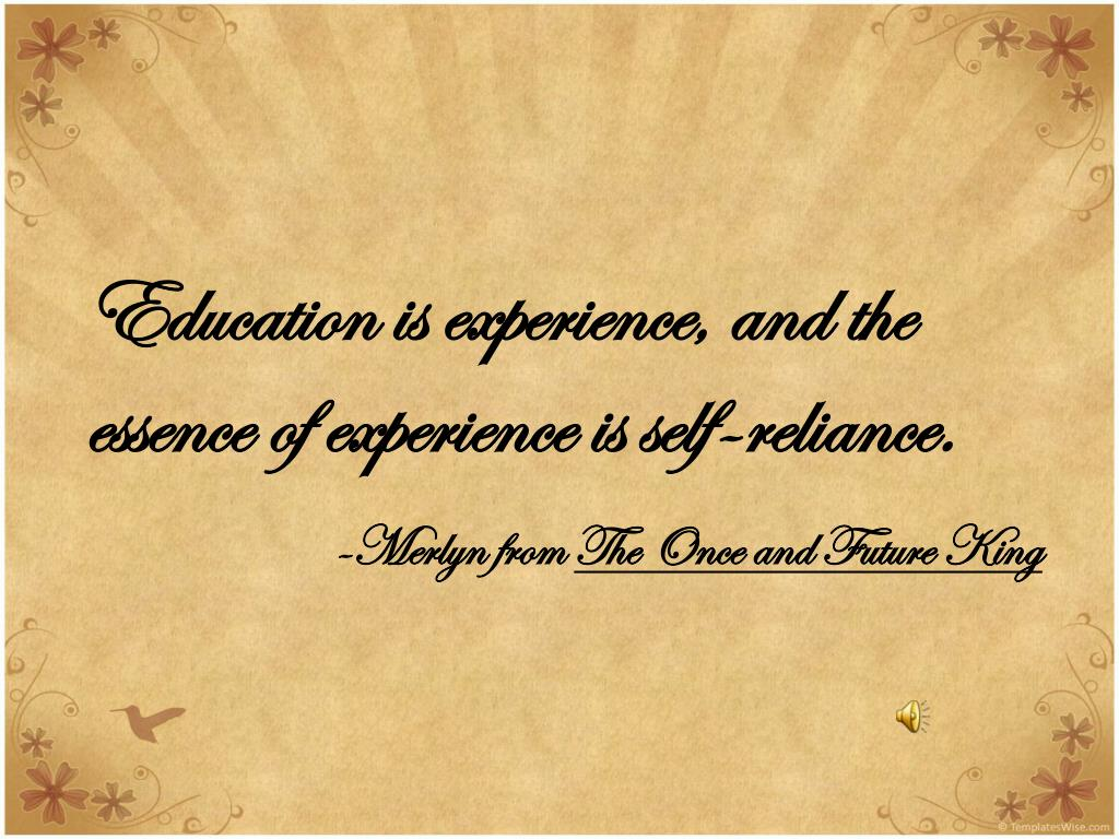 Education is experience, and the essence of experience is self-reliance.