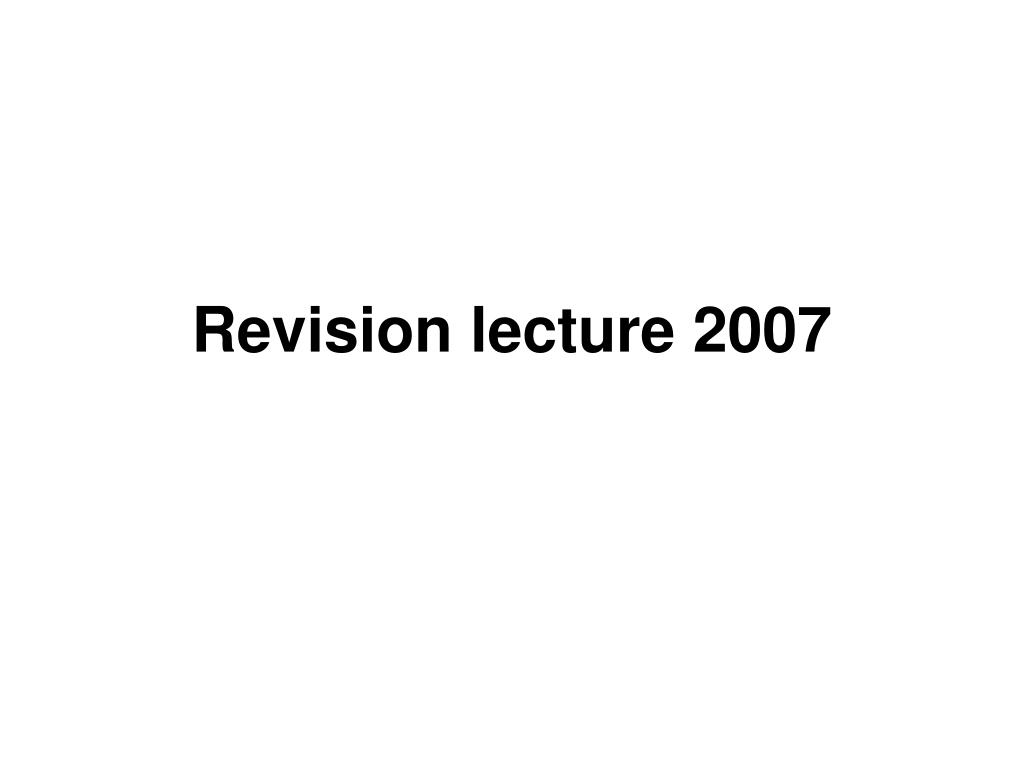 Revision lecture 2007