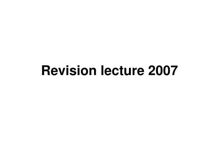 Revision lecture 2007 l.jpg