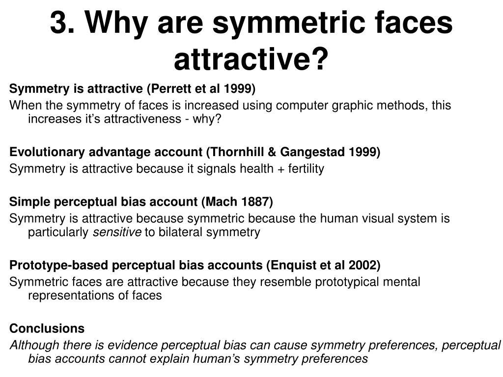 Symmetry is attractive (Perrett et al 1999)