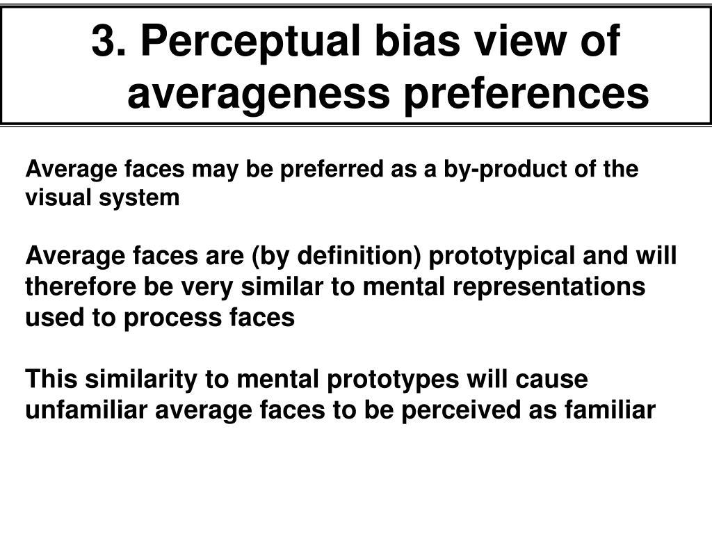 3. Perceptual bias view of averageness preferences